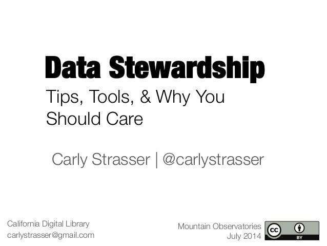Data Stewardship California Digital Library carlystrasser@gmail.com Mountain Observatories July 2014 Tips, Tools, & Why Yo...
