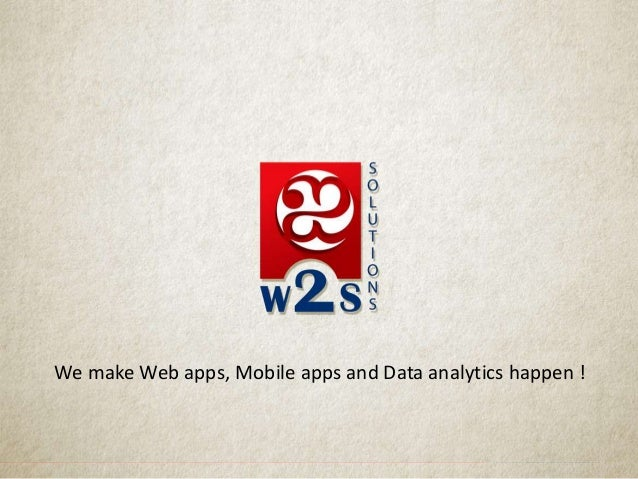 We make Web apps, Mobile apps and Data analytics happen !