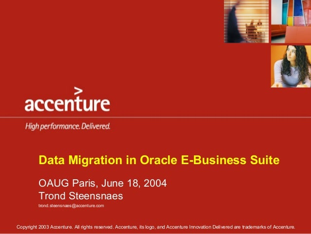 Data Migration in Oracle E-Business Suite          OAUG Paris, June 18, 2004          Trond Steensnaes          trond.stee...