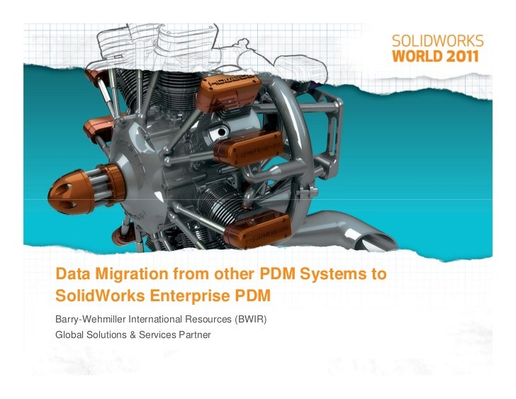 Data Migration from other PDM Systems toSolidWorks Enterprise PDMBarry-Wehmiller International Resources (BWIR)Global Solu...