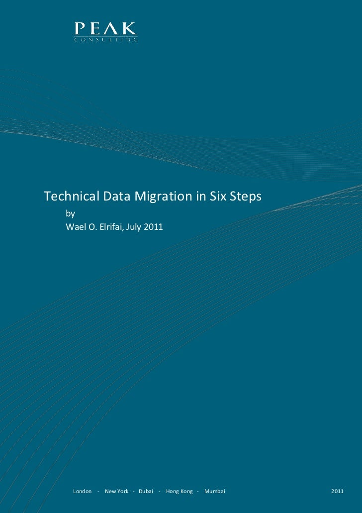 Technical Data Migration in Six Steps   by   Wael O. Elrifai, July 2011     London - New York - Dubai - Hong Kong - Mumbai...
