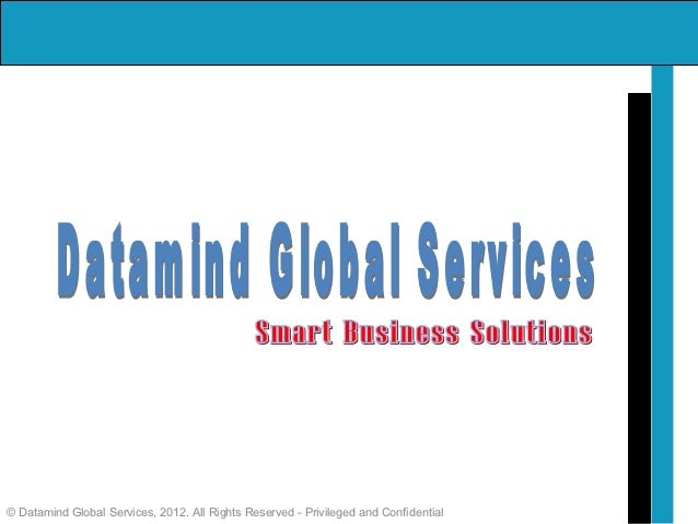 © Datamind Global Services, 2012. All Rights Reserved - Privileged and Confidential