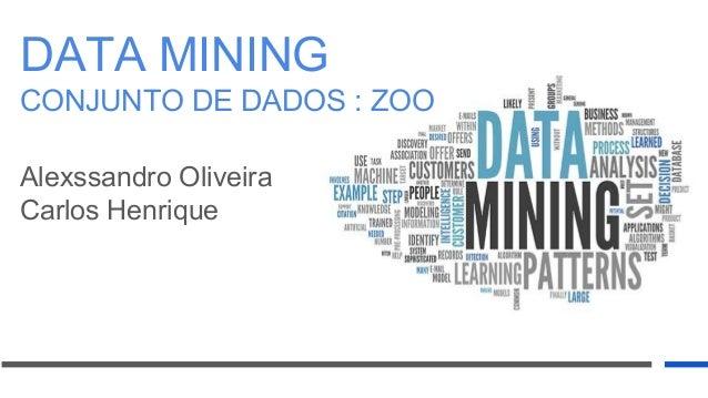 Alexssandro Oliveira Carlos Henrique DATA MINING CONJUNTO DE DADOS : ZOO