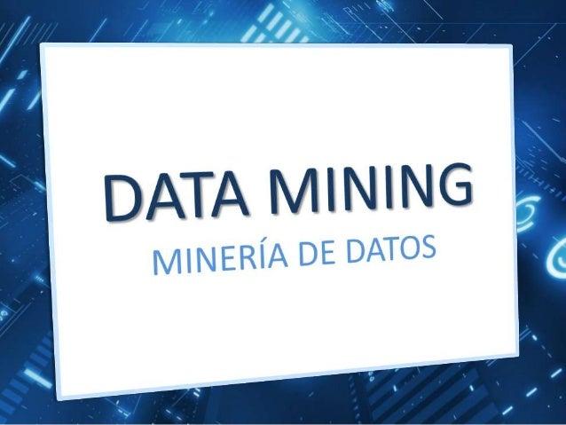 """MINERIA DE DATOS """"Torturar a los datos hasta que confiesen"""" Junior Villafuerte Beita Universidad Latina de Costa Rica Inge..."""