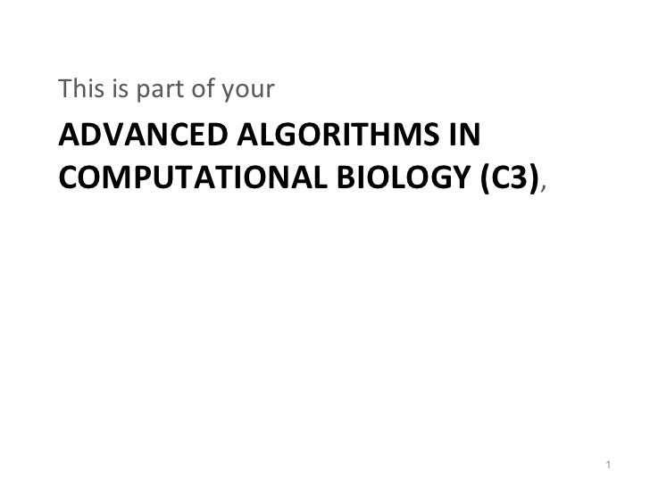 This is part of yourADVANCED ALGORITHMS INCOMPUTATIONAL BIOLOGY (C3),                              1