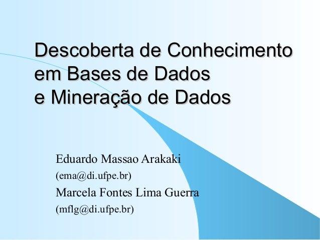 Descoberta de ConhecimentoDescoberta de Conhecimento em Bases de Dadosem Bases de Dados e Mineração de Dadose Mineração de...