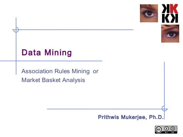Data Mining Association Rules Mining or Market Basket Analysis Prithwis Mukerjee, Ph.D.