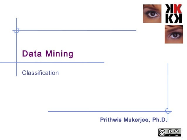 Data Mining Classification Prithwis Mukerjee, Ph.D.