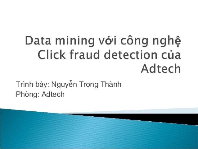 Trình bày: Nguyễn Trọng Thành Phòng: Adtech