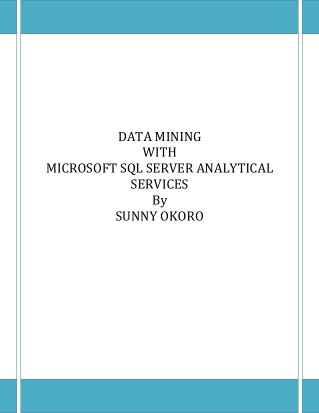 DATA MINING             WITHMICROSOFT SQL SERVER ANALYTICAL           SERVICES               By         SUNNY OKORO