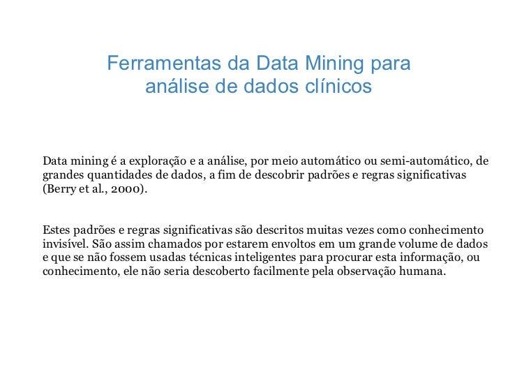 Data mining é a exploração e a análise, por meio automático ou semi-automático, de grandes quantidades de dados, a fim de ...