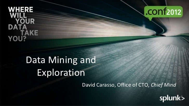 Data Mining and  Exploration           David Carasso, Office of CTO, Chief Mind