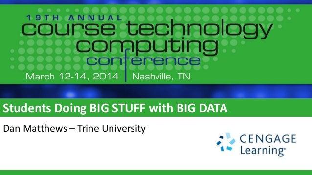 Students Doing BIG STUFF with BIG DATA Dan Matthews – Trine University