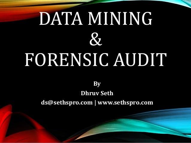DATA MINING & FORENSIC AUDIT By Dhruv Seth ds@sethspro.com   www.sethspro.com