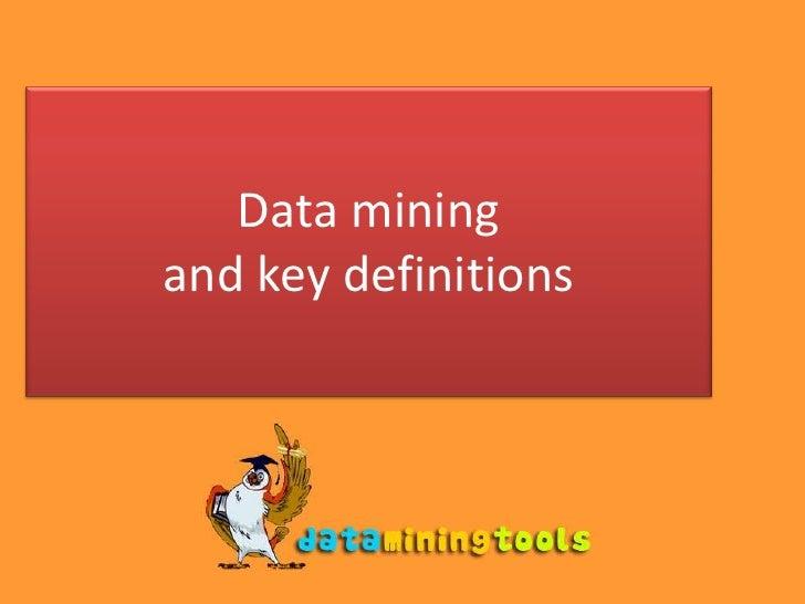 Data miningand key definitions<br />