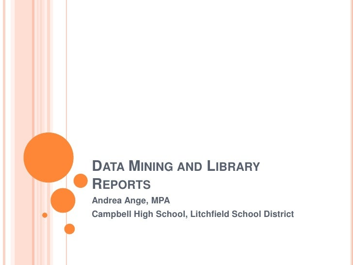 Data Mining and Library Reports<br />Andrea Ange, MPA<br />Campbell High School, Litchfield School District<br />