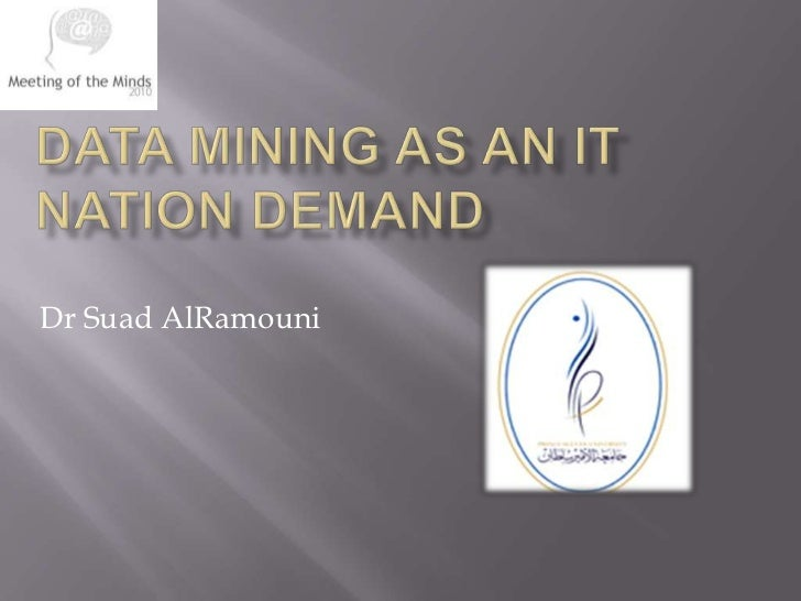 Data Mining as an IT nation Demand<br />Dr SuadAlRamouni<br />