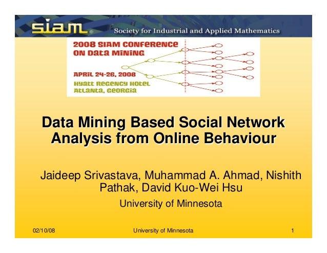 02/10/08 University of Minnesota 1 Data Mining Based Social NetworkData Mining Based Social Network Analysis from Online B...