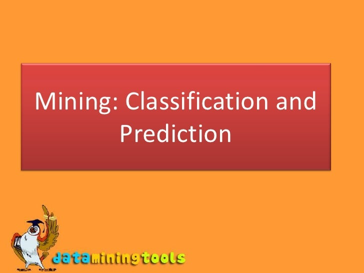 Mining: Classification and Prediction<br />