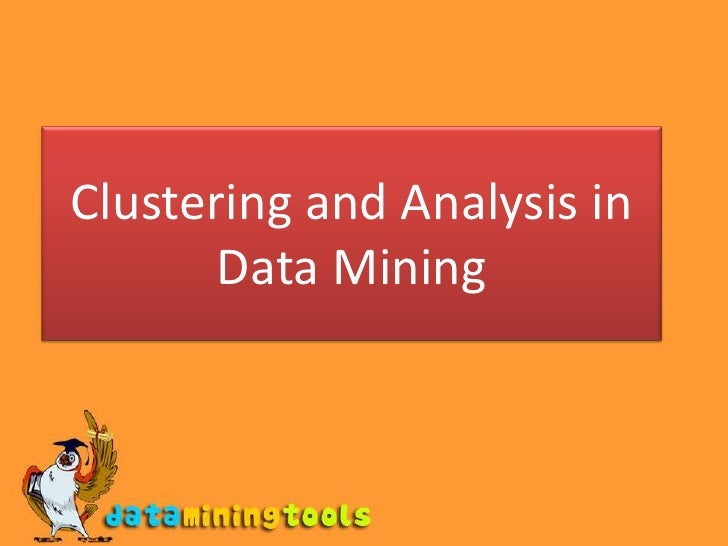 Clustering and Analysis in Data Mining<br />