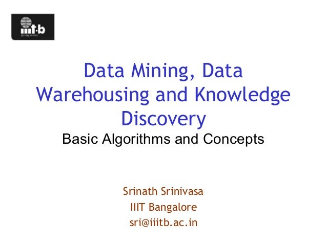 Data Mining, DataWarehousing and Knowledge        Discovery  Basic Algorithms and Concepts          Srinath Srinivasa     ...