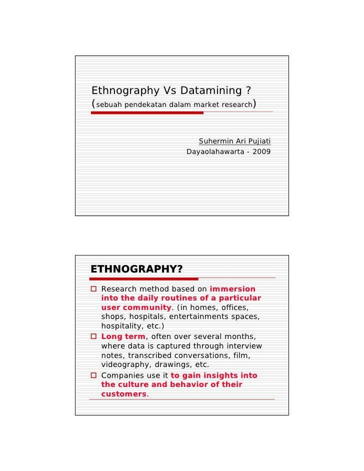 Ethnography Vs Datamining ? (sebuah pendekatan dalam market research)                             Suhermin Ari Pujiati    ...