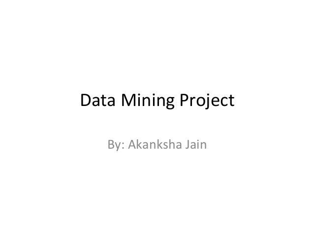 Data  Mining  Project   By:  Akanksha  Jain