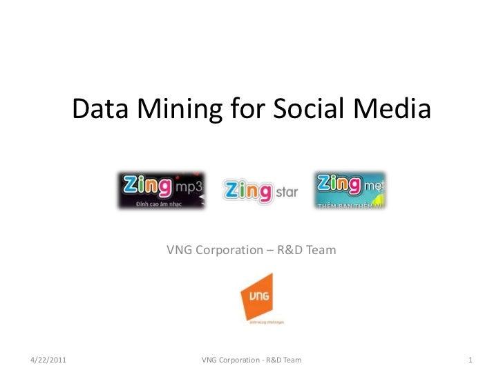 Data Mining for Social Media<br />VNG Corporation – R&D Team<br />4/23/2011<br />1<br />VNG Corporation - R&D Team<br />