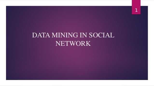 DATA MINING IN SOCIAL NETWORK  1