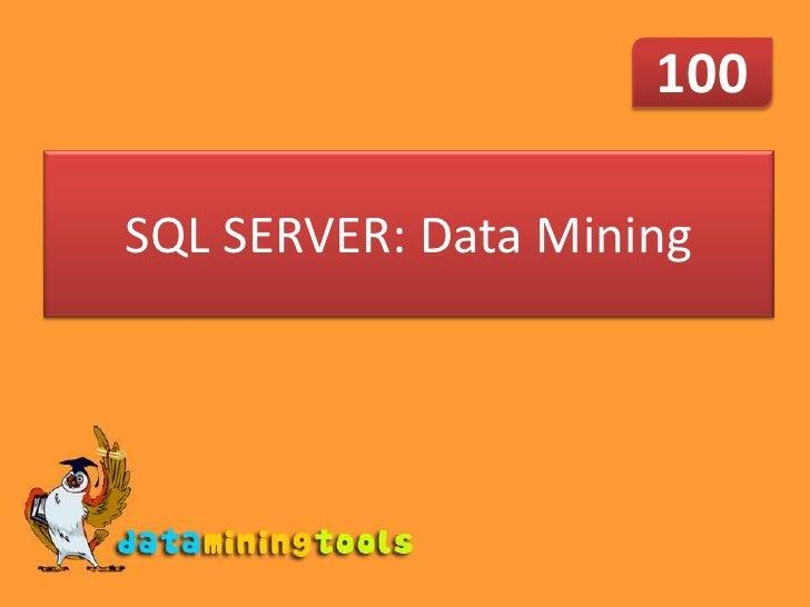 100  SQL SERVER: Data Mining