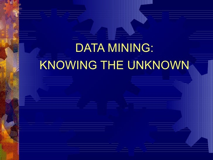 DATA MINING: KNOWING THE UNKNOWN