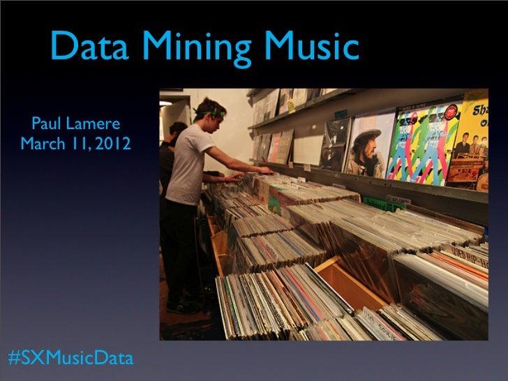 Data Mining Music  Paul Lamere March 11, 2012#SXMusicData