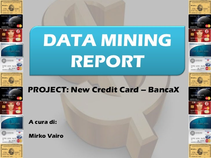 DATA MINING       REPORTPROJECT: New Credit Card – BancaXA cura di:Mirko Vairo