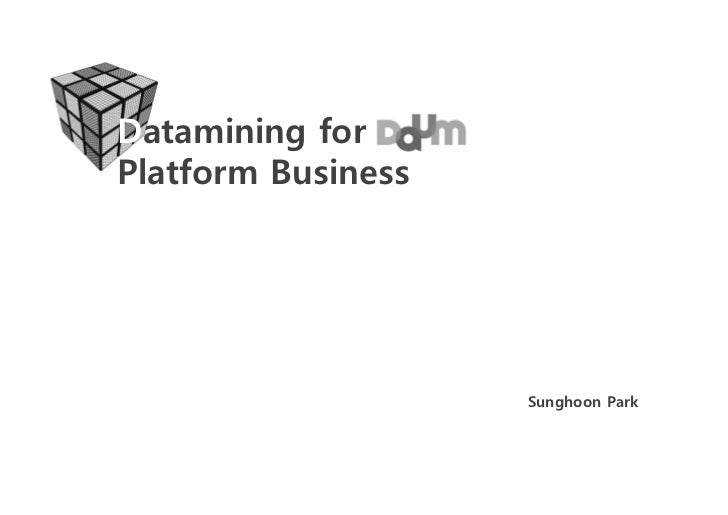Datamining for Pㅐ개Platform Business                     Sunghoon Park
