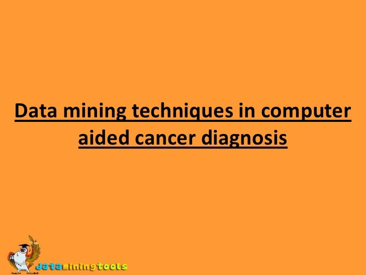 Data mining techniques in computer aided cancer diagnosis<br />