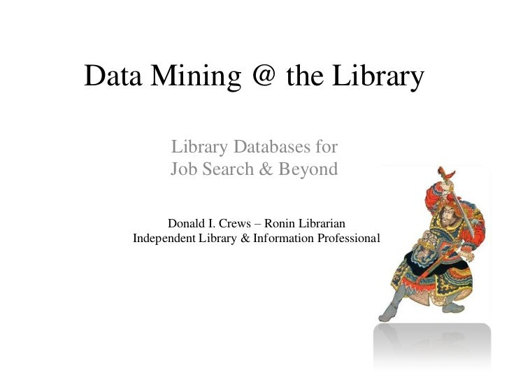 Data Mining @ the Library<br />Library Databases for <br />Job Search & Beyond<br />Donald I. Crews – Ronin Librarian<br /...
