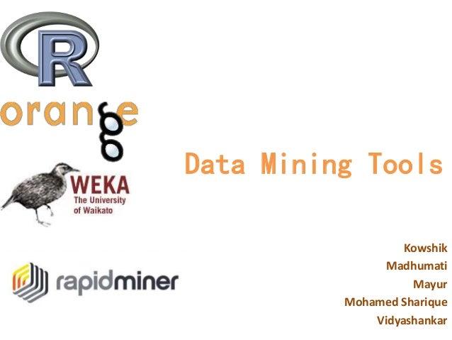 Data Mining Tools Kowshik Madhumati Mayur Mohamed Sharique Vidyashankar