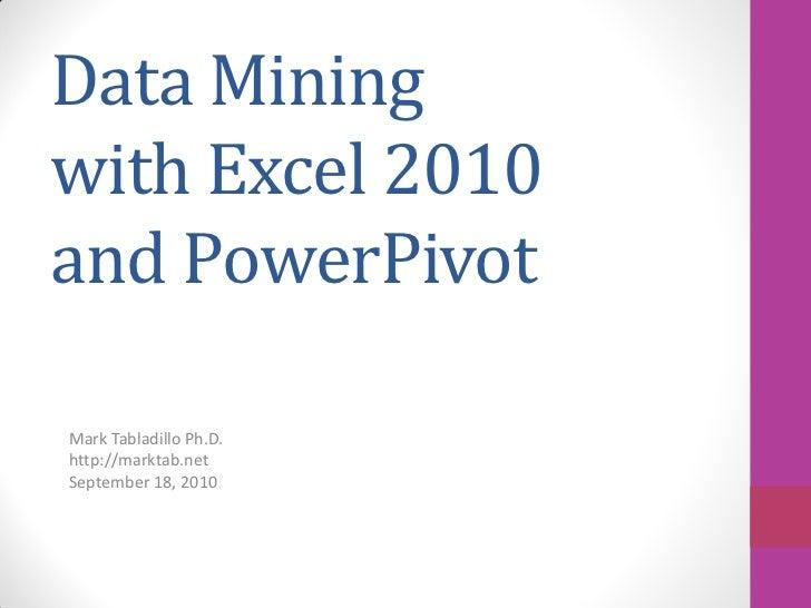 Data Miningwith Excel 2010and PowerPivotMark Tabladillo Ph.D.http://marktab.netSeptember 18, 2010