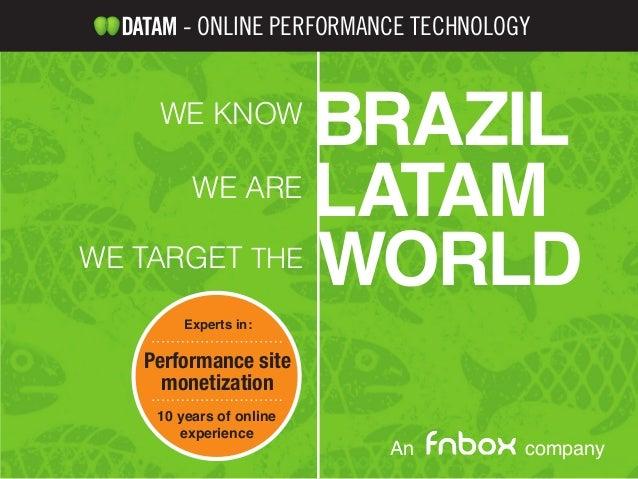 BRAZILWE KNOWLATAMWE AREWORLDWE TARGET THEPerformance sitemonetizationExperts in:10 years of onlineexperience- ONLINE PERF...