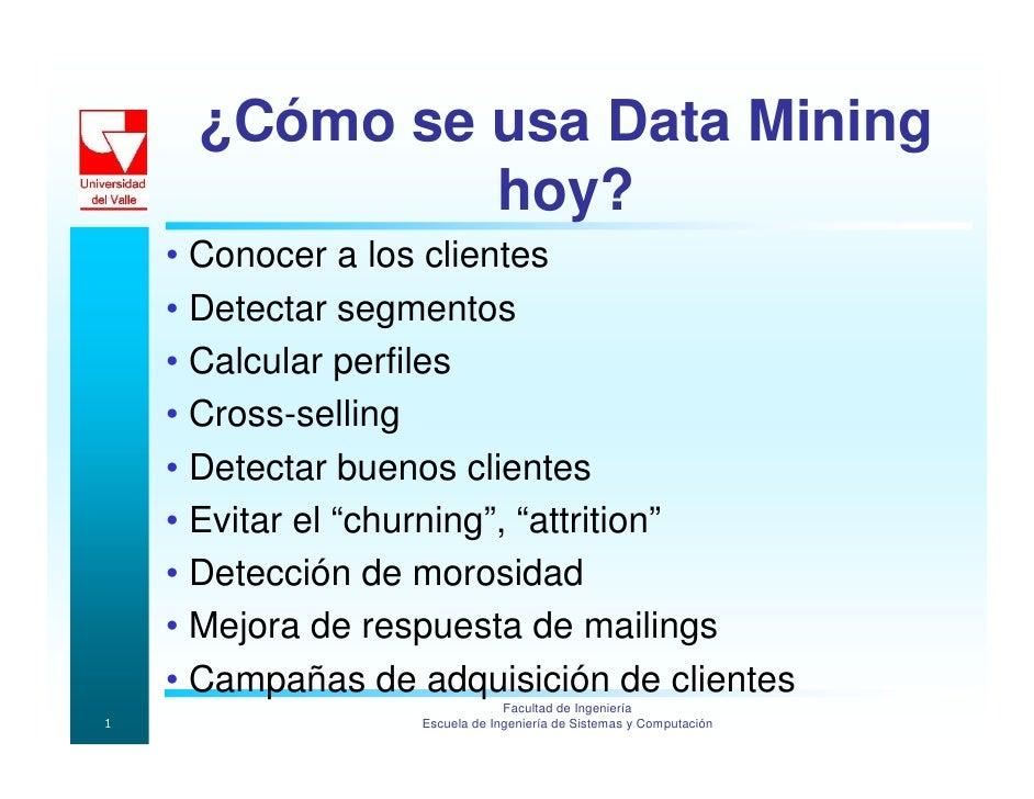¿Cómo se usa Data Mining               hoy?     • Conocer a los clientes     • Detectar segmentos     • Calcular perfiles ...