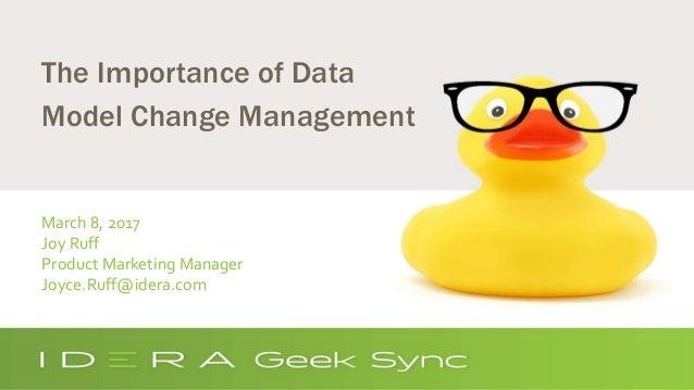 The Importance of Data Model Change Management March 8, 2017 Joy Ruff Product Marketing Manager Joyce.Ruff@idera.com