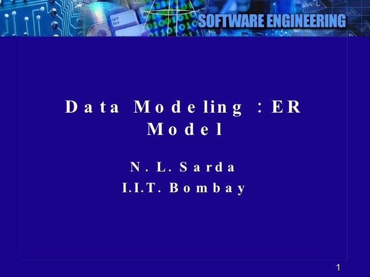 Data Modeling : ER Model N. L. Sarda I.I.T. Bombay