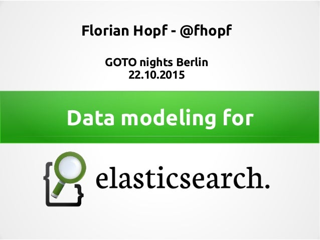 Data modeling for Florian Hopf - @fhopf GOTO nights Berlin 22.10.2015