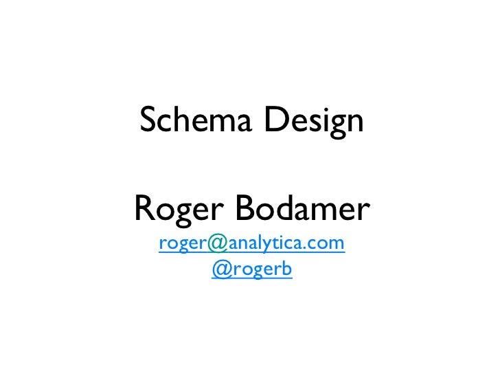 Schema Design       Roger Bodamer roger@analytica.com      @rogerb