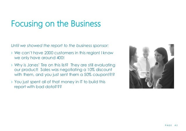 P A G E 4 2 Focusing on the Business Until we showed the report to the business sponsor: › We can't have 2000 customers in...