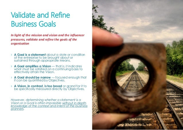P A G E 8 0 Validate and Refine Business Goals › A Goal is a statement about a state or condition of the enterprise to be ...