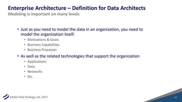 GlobalDataStrategy,Ltd.2017 EnterpriseArchitecture– DefinitionforDataArchitects • Justasyouneedtomodelthed...