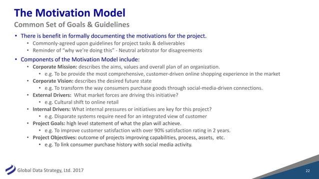 GlobalDataStrategy,Ltd.2017 TheMotivationModel • Thereisbenefitinformallydocumentingthemotivationsforthepr...