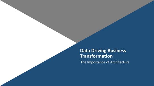 DataDrivingBusiness Transformation TheImportanceofArchitecture