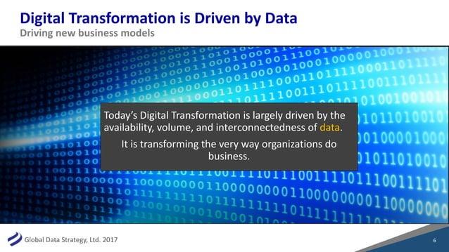 GlobalDataStrategy,Ltd.2017 DigitalTransformationisDrivenbyData 6 Drivingnewbusinessmodels Today'sDigitalTra...
